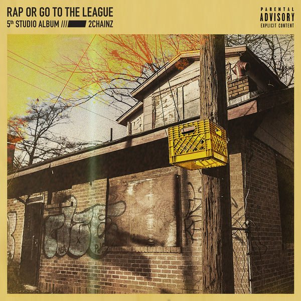 2 Chainz - Rap Or Go To The League 2019