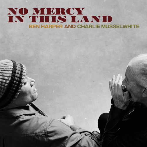 Ben Harper & Charlie Musselwhite - No Mercy In This Land (Deluxe Edition) 2018