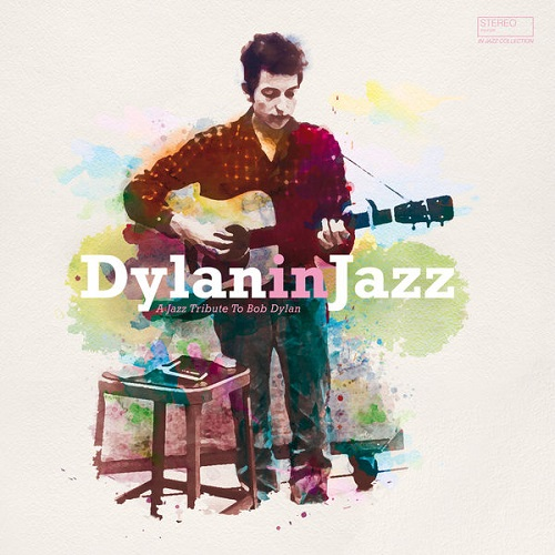 Dylan in Jazz (A Jazz Tribute to Bob Dylan) 2018
