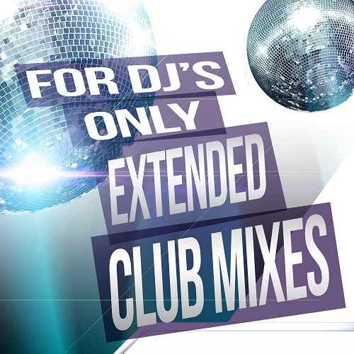 For DJs Only: Extended Club Mixes 2018