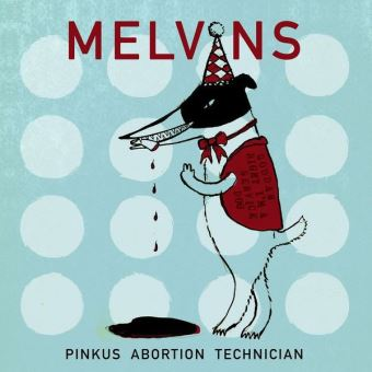 Melvins - Pinkus Abortion Technician 2018